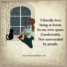 I literally love being at home. In my own space. Comfortable. Not surrounded by people.  - Lessons Learned In Life Inc.