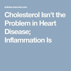 Cholesterol Isn't the Problem in Heart Disease; Inflammation Is