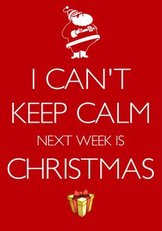 i can't keep calm next week is Christmas / Created with Keep Calm and Carry On for iOS #keepcalm #cantkeepcalm  #Christmas