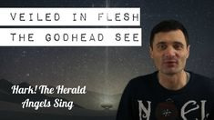 Veiled in Flesh: Hark the Herald Angels Sing