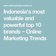 Indonesia's most valuable and powerful top 10 brands ~ Online Marketing Trends