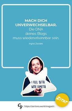 Mach dich unverwechselbar. Die DNA deines Blogs muss wiedererkennbar sein - Ingrid Zbodek #zitat #marketing #spruch #quote