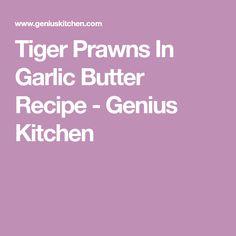 Tiger Prawns In Garlic Butter Recipe - Genius Kitchen