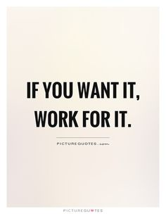 If you want it, work for it. Work Quotes, Master Class, Cover Photos, Picture Quotes, Quotations, Motivational Quotes, Sayings, Life, Freedom