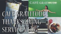 Cafe Gratitude Thanksgiving Service Vlog