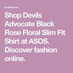 Buy Devils Advocate Black Rose Floral Slim Fit Shirt at ASOS. With free delivery and return options (Ts&Cs apply), online shopping has never been so easy. Get the latest trends with ASOS now. The Devil's Advocate, Fashion Online, Latest Trends, Asos, Slim, Floral, Fitness, Clothing, Shirts