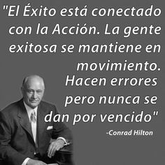 AAAA Conrad Hilton on accion. Unforgettable Quotes, Conrad Hilton, Team Motivation, Words Quotes, Sayings, Keep Moving Forward, Business Entrepreneur, Timeline Photos, Business Quotes