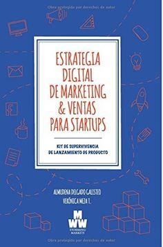 Estrategia digital de marketing & ventas para startups: Kit de supervivencia de lanzamiento del producto escrito por Almudena Delgado Galisteo.