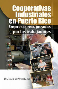 Cooperativas Industriales en Puerto Rico  Este trabajo de investigación se basa en nuevas cooperativas industriales que fueron recuperadas por los trabajadores.     ISBN: 1935145630    Páginas: 192    Tamaño: 6 x 9     Año: 2010     Autora:  Estela M. Pérez Riestra     Precio: $18.95