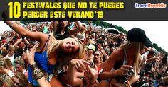 10 Festivales que no te puedes perder este Verano 2015