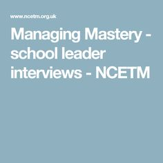 Managing Mastery - school leader interviews - NCETM