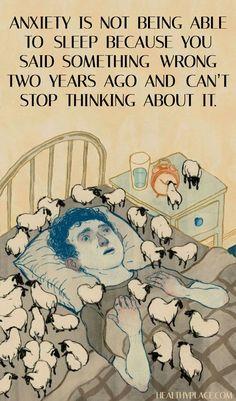 La ansiedad es no poder dormir porque dijiste algo mal hace dos años y no puede dejar de pensar en ello.