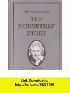 Peter Saunders presents The Mousetrap Story Souvenir Book (40 Years of Agatha Christies The Mousetrap) Peter Saunders, Agatha Christie ,   ,  , ASIN: B003IQHE34 , tutorials , pdf , ebook , torrent , downloads , rapidshare , filesonic , hotfile , megaupload , fileserve