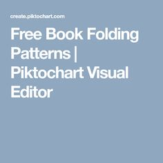 Free Book Folding Patterns | Piktochart Visual Editor Book Folding Patterns, Altered Books, Book Making, Free Books, Editor, Book Art