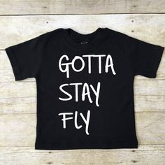 Gotta Stay Fly T shirt toddler boys tee in black