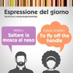 English / Italian idiom: To fly off the handle