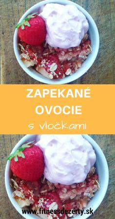 Tip na zdravé raňajky: zapečené ovocie s ovsenými vločkami podávané s gréckym jogurtom. Viac receptov na www.fitnessdezerty.sk