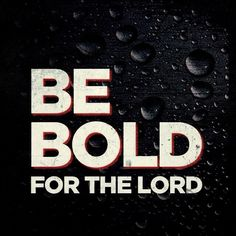 Be Bold For The Lord