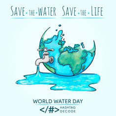 Water Covers 2/3 of the surface of the Earth but Only 0.002% is Drinkable. So Save Water, Save Life. World Water Day.  #WorldWaterDay #HashtagDecode #Decode #BeTheChange