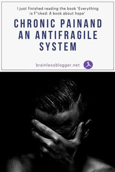#Chronicpain and an #antifragile system. This is about #coping and #acceptance with chronic pain based on thoughts I read from the book 'Everything is F*cked' - taking the themes and applying them to chronic pain.