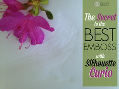 Secret to the Best Emboss with Silhouette Curio ~ Silhouette School
