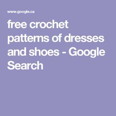 free crochet patterns of dresses and shoes - Google Search