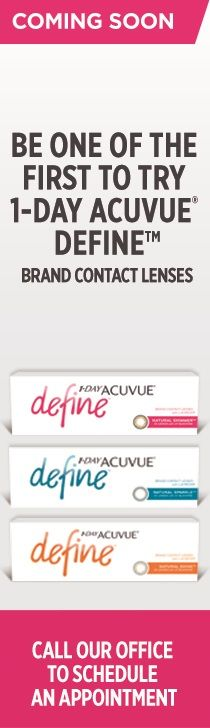 LOVE YOUR LOOK...?  Be one of the first to try 1 DAY ACUVUE DEFINE.  Enhance your natural radiance.