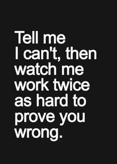 Tell me I can't, then watch me work twice as hard to prove you wrong. #BreakthroughCoaching