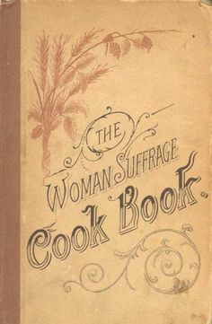 Cover of The Woman Suffrage Cook Book, published in 1886. Hattie Burr, the editor, noted proudly that \