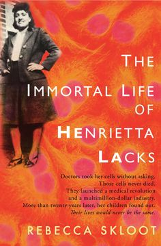 Skloot, Rebecca. The immortal life of Henrietta Lacks. Random House Digital, Inc., 2010.