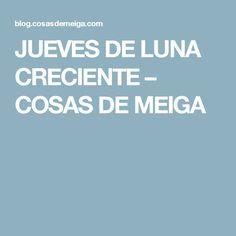 JUEVES DE LUNA CRECIENTE – COSAS DE MEIGA