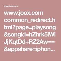 www.joox.com common_redirect.html?page=playsong&songid=hZhrk5iWiJjKqtDd+RZ2Aw==&appshare=iphone&backend_country=id&lang=id