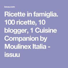 Ricette in famiglia. 100 ricette, 10 blogger, 1 Cuisine Companion by Moulinex Italia - issuu
