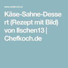 Käse-Sahne-Dessert (Rezept mit Bild) von Ilschen13 | Chefkoch.de