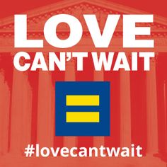 @hrcequality's #LoveCantWait campaign at #SCOTUS.