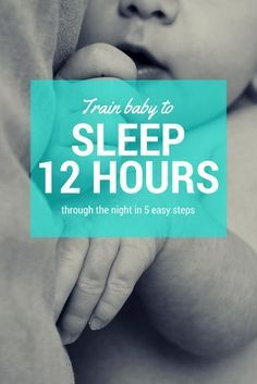SLEEP TRAIN BABY TO SLEEP THROUGH THE NIGHT - 12 HOURS IN FIVE EASY STEPS. Hope for sleep deprived parents!