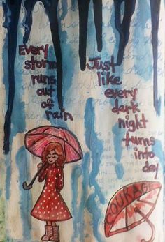 """Journal 52 Week 14 - Rain or Shine: """"Every Storm runs out of rain; Just like every dark night turns to day"""" Therapy Quotes, Art Therapy, Words Of Condolence, Standing In The Rain, Different Art Styles, Relapse, Bereavement, Condolences, Just Run"""