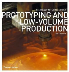 Prototyping and Low-Volume Production (The Manufacturing Guides): Rob Thompson: 9780500289181: Amazon.com: Books
