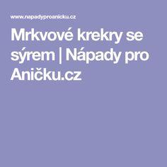 Mrkvové krekry se sýrem | Nápady pro Aničku.cz Diet