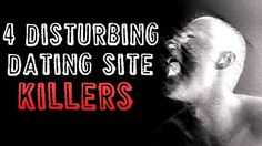 4 Disturbing Dating Site Killers