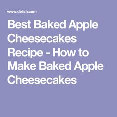 Best Baked Apple Cheesecakes Recipe - How to Make Baked Apple Cheesecakes