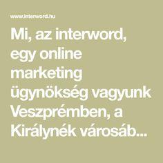Mi, az interword, egy online marketing ügynökség vagyunk Veszprémben, a Királynék városában.