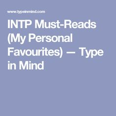 INTP Must-Reads (My Personal Favourites) — Type in Mind