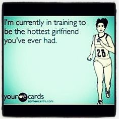 I'm currently in training to be the hottest girlfriend YOU'LL NEVER HAVE. HAH!