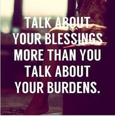 Talk about your blessings more than you talk about your burdens. Be positive. #inspiration #infertility