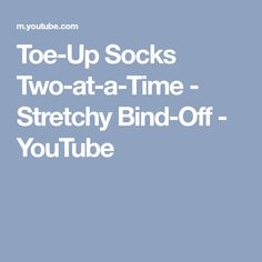 Toe-Up Socks Two-at-a-Time - Stretchy Bind-Off - YouTube