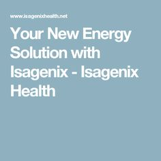 Your New Energy Solution with Isagenix - Isagenix Health