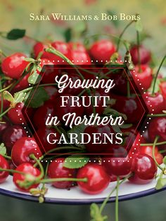 Growing Fruit in Northern Gardens by Sara Williams and Bob Bors. A comprehensive full-colour handbook for growing fruit in cold climates that is aimed at the home gardener. Includes a detailed map and reference guide to zones, hardiness, planting time, and best practices to ensure growth and survival.