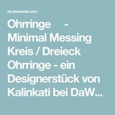 Ohrringe - Minimal Messing Kreis / Dreieck Ohrringe - ein Designerstück von Kalinkati bei DaWanda