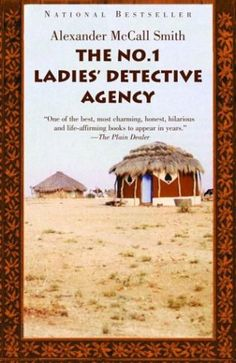 The No. 1 Ladies Detective Agency - Alexander McCall Smith. A charming series, beautifully written